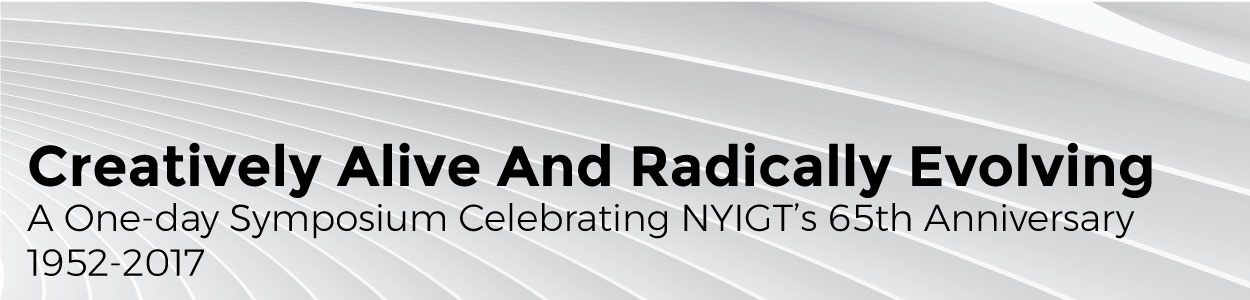 Creatively Alive and Radically Revolving : NYIGT 65th Anniversary Symposium